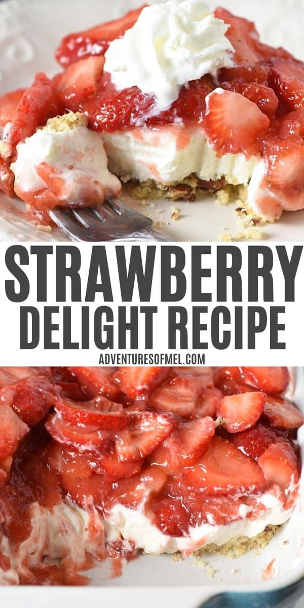 pinnable image with 2 photos and Strawberry Delight Recipe text; top photo slice of strawberry no bake dessert with forked bite, topped with whipped cream; bottom photo sliced strawberry delight in blue and white baking dish